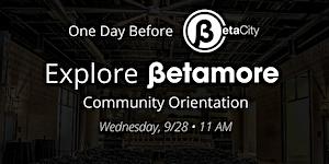 Explore Betamore: September 2016 Community Orientation