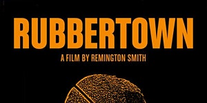 RUBBERTOWN: Documentary Premiere
