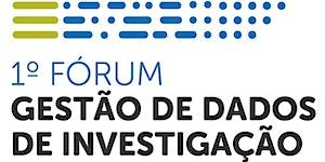 1º Fórum de Gestão de Dados de Investigação