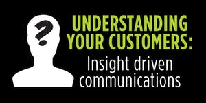 Understanding your customers: Insight driven...