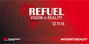 TEDxEustonSalon 2016 - Vision to Reality: REFUEL