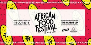 AFRICAN FOOD FESTIVAL BERLIN | The Warm Up