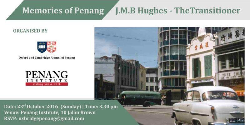 Memories of Penang: J.M.B Hughes - The Transitioner