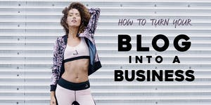 HOW TO TURN YOUR BLOG INTO A BUSINESS WITH FASHERCISE...