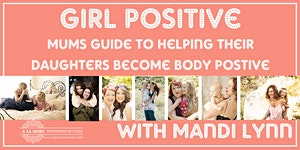 Girl Positive - Helping your daughter to understand...