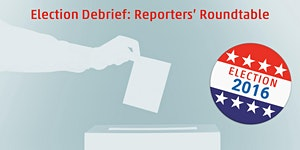 Election Debrief: Reporters' Roundtable