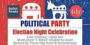 Election Night Party ~ Hosted by TDR & BallotReady