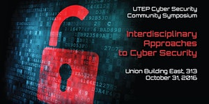 "UTEP CyberSec Symposium: ""Interdisciplinary Approaches..."
