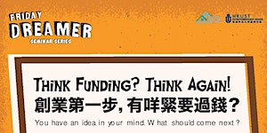 Friday Dreamer - Think Funding? Think Again!