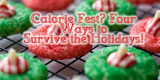 A Holiday Calorie Fest? Four Ways to Survive the Holidays!