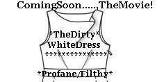 *LadyPhenomena* Presents...,*TheDirty WhiteDress*