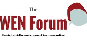 The WEN Forum Presents: What's Feminism got to do with...