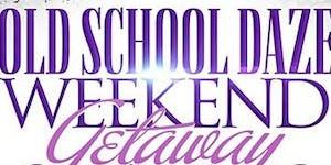 Ultimate Old School Daze Weekend Getaway