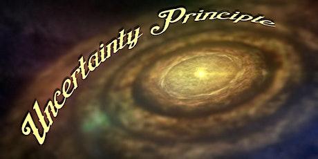 Uncertainty Principle tickets