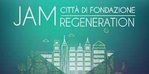 Jam Città di Fondazione Regeneration