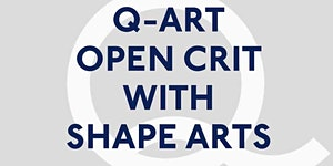 Q-Art Crit #68 In Partnership with Shape Arts