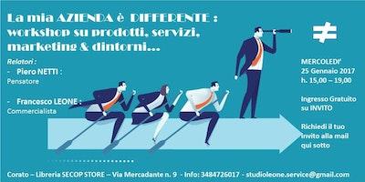 LA MIA AZIENDA E' DIFFERENTE : WORKSHOP SU PRODOTTI, SERVIZI, MARKETING & DINTORNI...