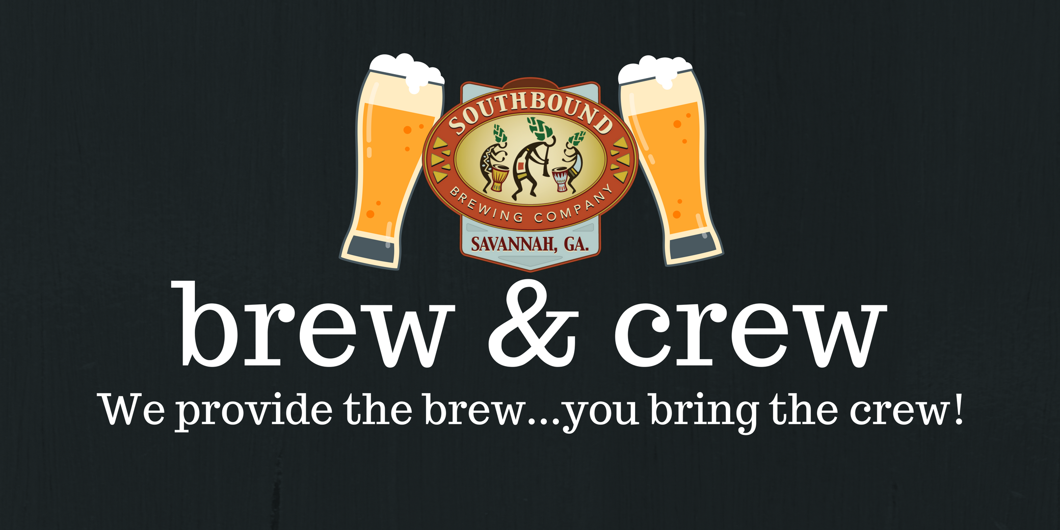 Brew and Crew: We provide the brew. You bring the crew.