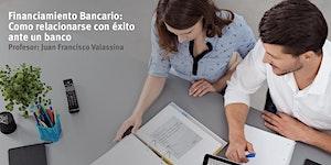Financiamiento Bancario: Como relacionarse con Con...