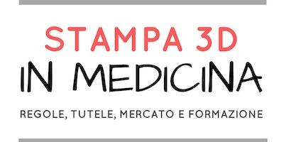 STAMPA 3D IN MEDICINA - Regole, tutele, mercato e formazione