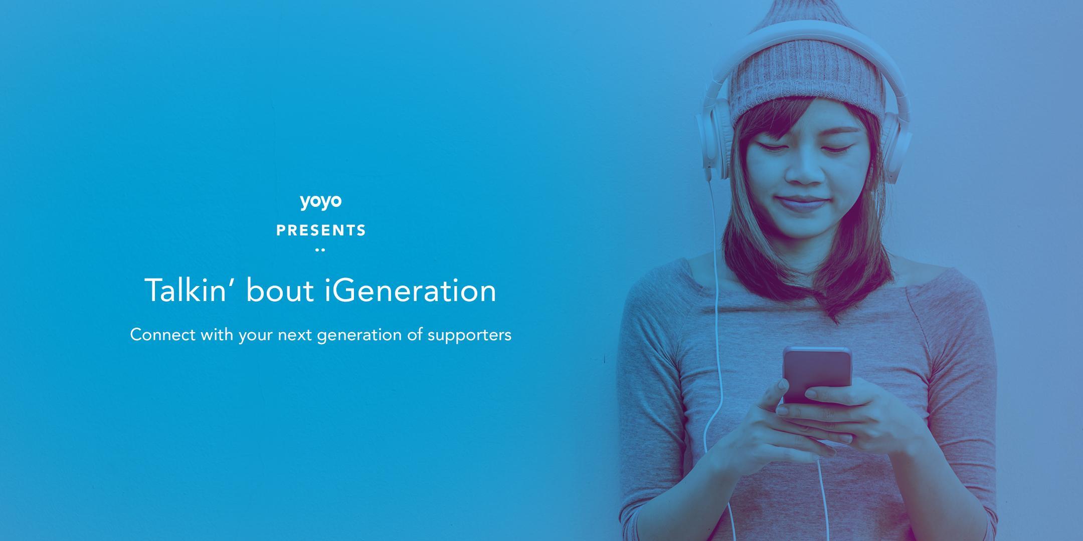 Yoyo Presents: Talkin' bout iGeneration