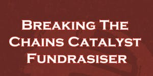 Breaking The Chains Catalyst Fundraiser & Luncheon