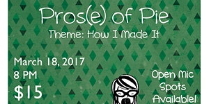 """Pros(e) of Pie - MARCH 18 - """"How I Made It"""""""