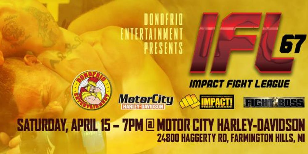 Impact Fight League 67 Presented By Motor City Harley Davidson Tickets, Sat, Apr 15, 2017 at 6:00 PM | Eventbrite