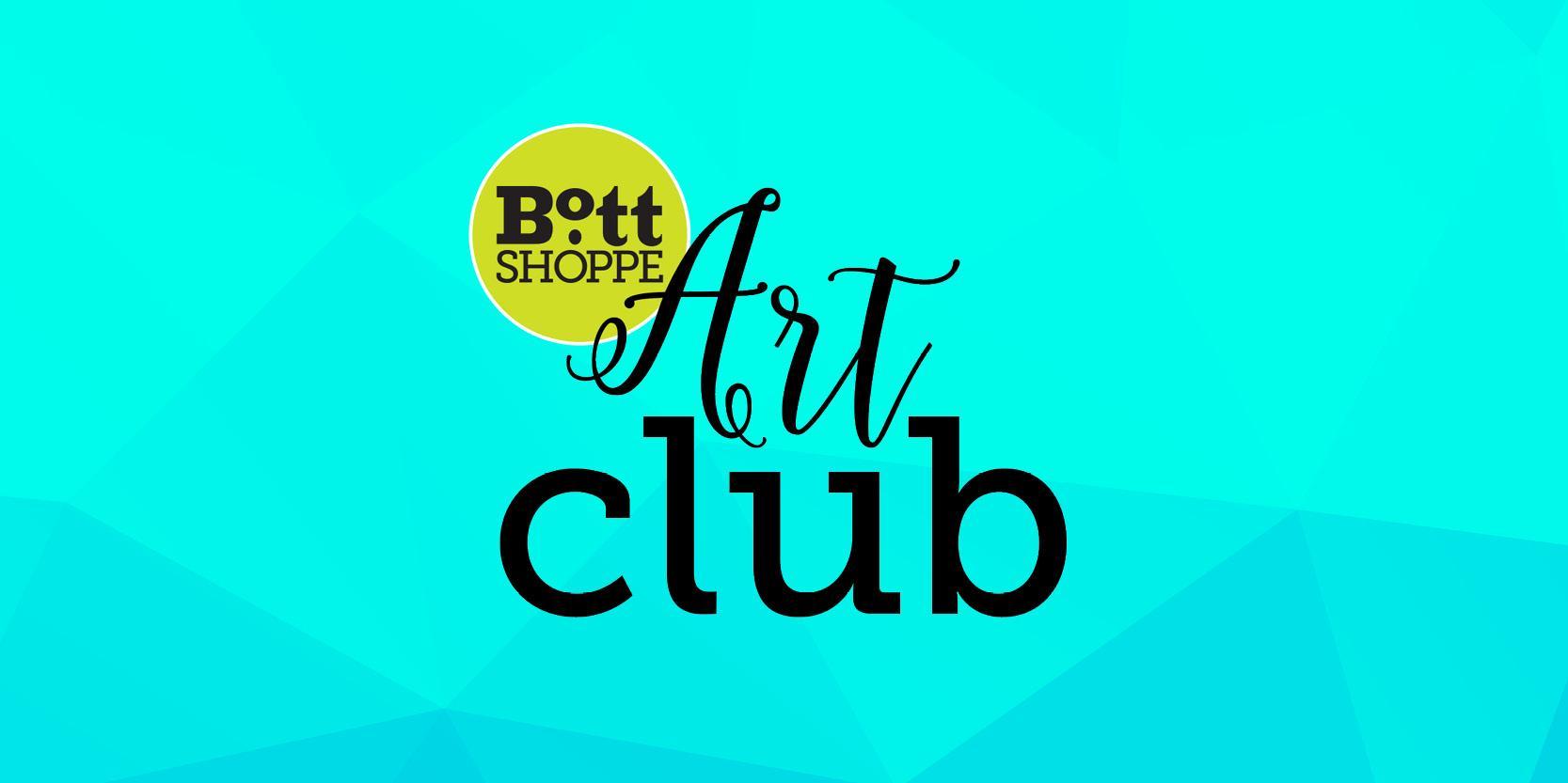 The Bott Shoppe Art Club First Fridays