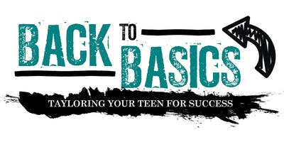 """Back to Basics"" Tayloring Your Teen For Success"