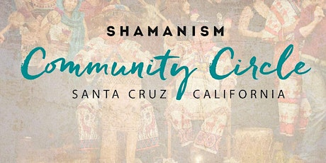 SHAMANISM Community Circle • Santa Cruz tickets