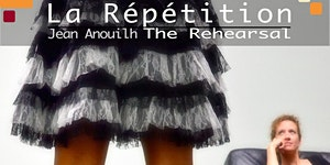 La Répétition - The Rehearsal, by Jean Anouilh