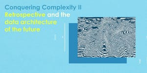 Conquering Complexity : Retrospective & the Data...