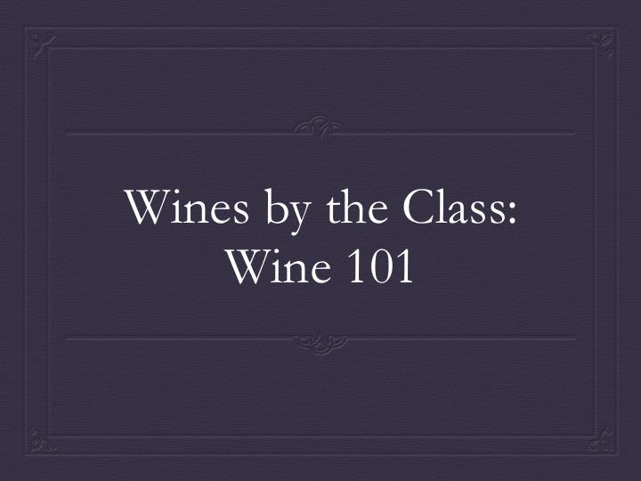 Wines by the Class: Wine 101