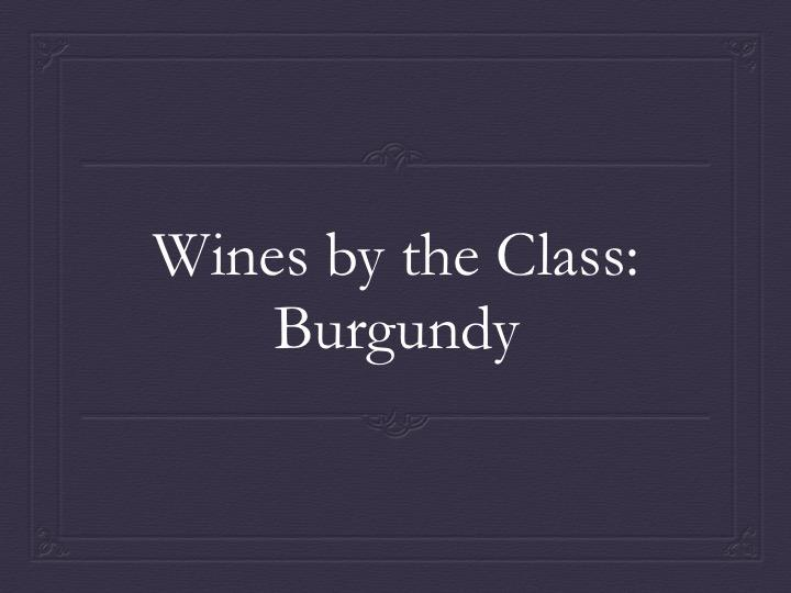 Wines by the Class: Burgundy