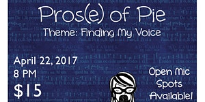 """Pros(e) of Pie - April 22 - """"FINDING MY VOICE"""""""