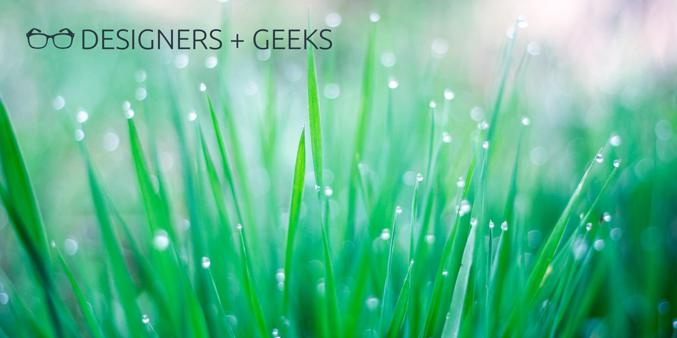 Designers + Geeks: Cultivating the New