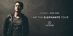 Elephante at Λscend | 4.22.17