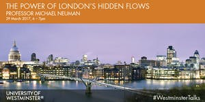 Westminster Talks: The Power of London's Hidden Flows
