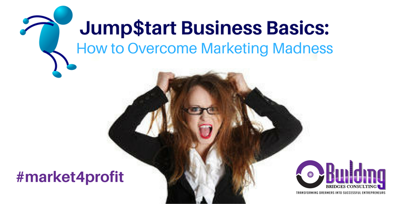 Jump$tart Business Basics: How to Overcome Marketing Madness Live Training Event