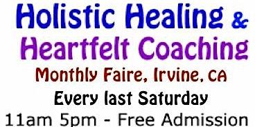 Holistic Healing & Heartfelt Coaching Faire, Irvine LAST Sat. each month