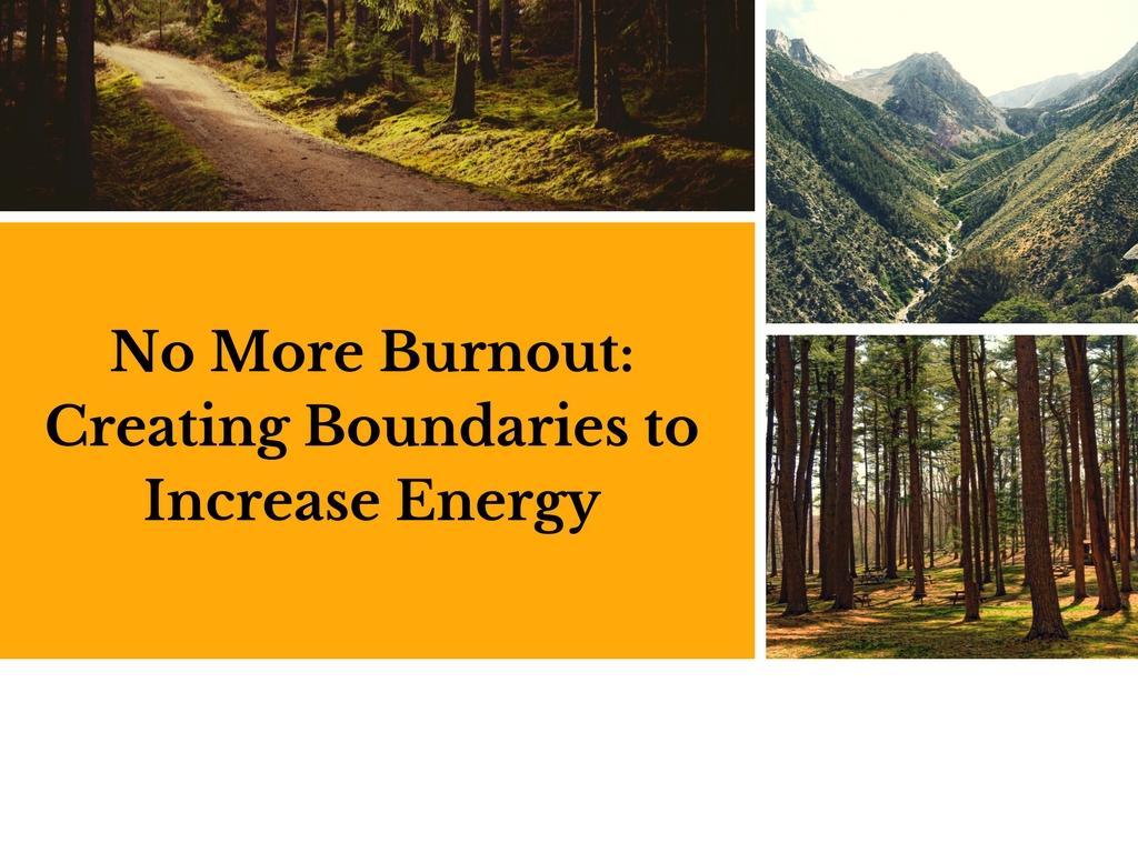 No More Burnout: Creating Boundaries to Incre