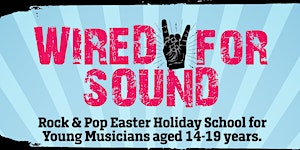 Wired For Sound - Rock & Pop Easter holiday school for...