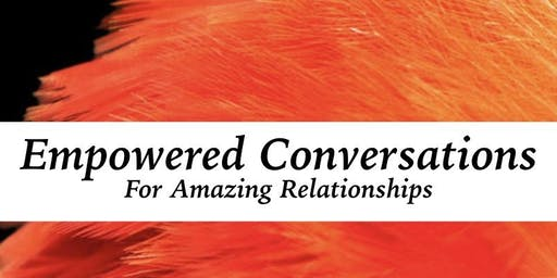 An Evening of Empowered Conversations for Amazing Relationships