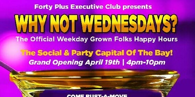 WHY NOT WEDNESDAYS / GROWN FOLKS HAPPY HOURS SOCIAL & PARTY PLACE