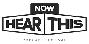 Now Hear This podcast festival 2017