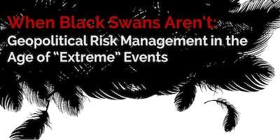 When Black Swans Aren't: Geopolitical Risk Management
