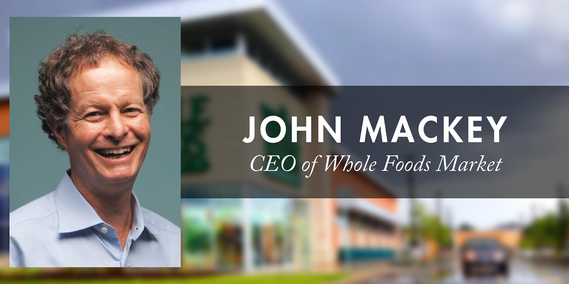John Mackey, Co-Founder and CEO of Whole Food