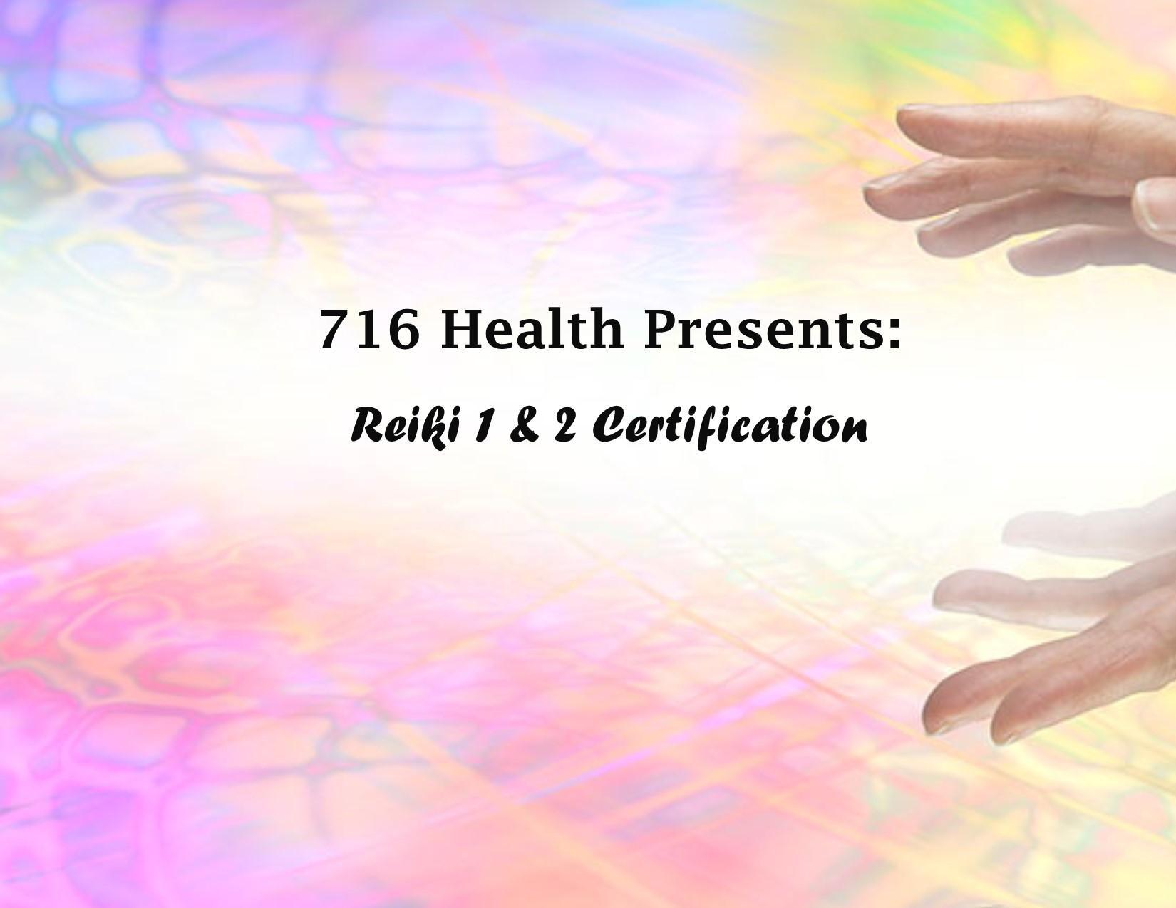 716 Health Presents: Reiki 1 & 2 Certificatio