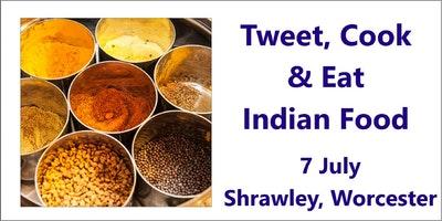 Tweet, Cook and Eat Indian Food - Shrawley, Worcester